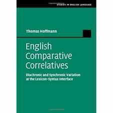 English Comparative Correlatives Diachronic Synchronic Variation … 9781108477215