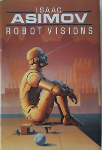 Robot Visions By Isaac Asimov, 1st Edition, 1990, Hardback with dust jacket