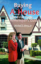 NEW Buying A House: The First Time Homebuyer's Guide by Michael Perry