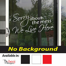 Sorry About The Mess We Live Here - 575x272 Wall decal sliding door ranch slider