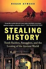 Stealing History : Tomb Raiders, Smugglers, and the Looting of the Ancient...