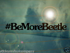 Be More Beetle Car Sticker/Decal *Dubs*German*Volkswagen*VAG*Euro*VDUB*VW*Beetle