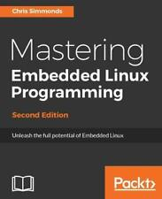 Mastering Embedded Linux Programming: Unleash the full potential of Embedded…
