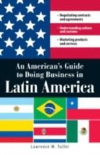 An American's Guide to Doing Business in Latin America : Negotiating...