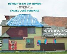 Detroit Is No Dry Bones : The Eternal City of the Industrial Age by Camilo...