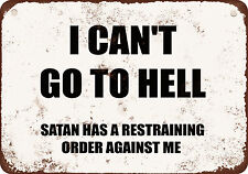 "7"" x 10"" Metal Sign - I CAN'T GO TO HELL. SATAN HAS A RESTRAINING ORDER AGAINST"