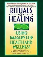 Rituals of Healing: Using Imagery for Health and Wellness: By Achterberg, Jea...