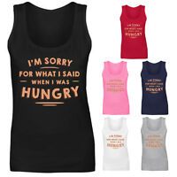 Womens I'm Sorry For What I Said When I Was Hungry Vest Tank Top NEW UK 8-18
