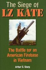 The Siege of LZ Kate: The Battle for an American Firebase in Vietnam Sharp, Art