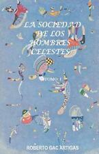 La Sociedad de los Hombres Celestes - Tomo I : Un Fausto Latinoamericano by...