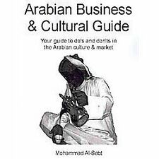Arabian Business and Cultural Guide : Your guide to do's and don'ts in the...