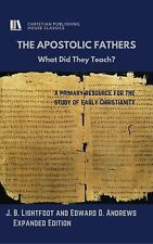 The Apostolic Fathers : What Did They Teach? by J. B. Lightfoot and Edward...