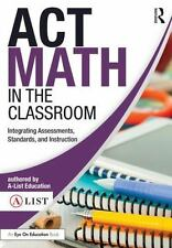 A-List SAT and ACT: ACT Math in the Classroom : Integrating Assessments,...