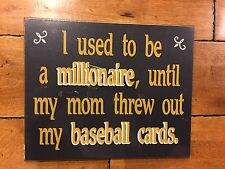 I Used To A Millionaire My Mom Threw Out Baseball Cards Plaque 11 X 13.5 Inches