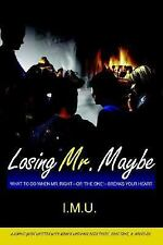 Losing Mr. Maybe : What to Do When Mr. Rig by I. M. U. (2005, Paperback)
