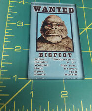 Bigfoot Wanted Acrylic Magnet unique Sasquatch collectible! made in the Usa