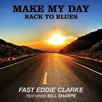 Fast Eddie Clarke Ft. Bill Sharpe(CD Album)Make My Day. Back To Blues-S-New