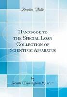 Handbook to the Special Loan Collection of Scientific... by Museum, South Kensin