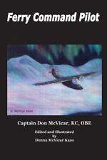 Ferry Command Pilot: By McVicar, Donald Kazo, Donna Kazo, Donna Powell, Griff...