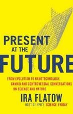 Present at the Future: From Evolution to Nanotechnology, Candid and Controversi