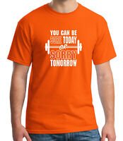Gym motto Adult's T-shirt Workout and Be Sore or Sorry  Tee for Men - 2188C