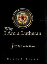 Why I Am a Lutheran: Jesus at the Center-ExLibrary