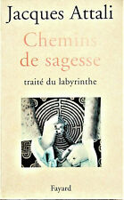 Chemin de sagesse - Traité du labyrinthe -  Jacques Attali - 1996 - épuisé .