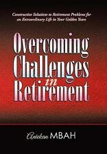 Overcoming Challenges in Retirement: Constructive Solutions to Retirement Proble