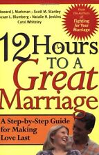 12 Hours to a Great Marriage: A Step-by-Step Guide for Making Love Last by Howar