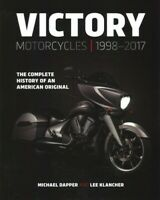 Victory Motorcycles 1998–2017 : The Complete History of an American Original,...