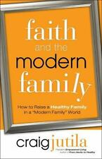 """Faith and the Modern Family: How to Raise a Healthy Family in a """"Modern Family"""""""