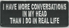 I HAVE MORE CONVERSATIONS IN MY HEAD THAN I DO IN REAL LIFE-IRON or SEW-ON PATCH