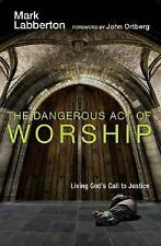 The Dangerous Act of Worship: Living God's Call to Justice