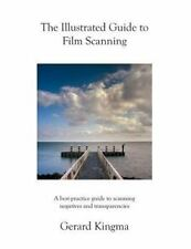 The Illustrated Guide to Film Scanning : A Best-Practice Guide to Scanning...