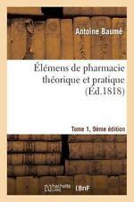 Sciences: Elemens de Pharmacie Theorique et Pratique Tome 1, 9e Edition by...