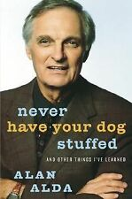 Never Have Your Dog Stuffed : And Other Things I've Learned by Alan Alda (200...