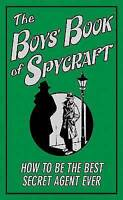 The Boys' Book of Spycraft: How to be the Best Secret Agent Ever (Buster Books),