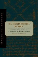 Transformations of Magic : Illicit Learned Magic in the Later Middle Ages and...