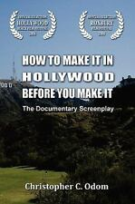 How to Make It in Hollywood Before You Make It by Christopher C. Odom (2008,...