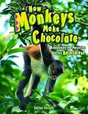 How Monkeys Make Chocolate: Unlocking the Mysteries of the Rain Forest-ExLibrary