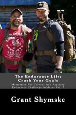 The Endurance Life: Crush Your Goals: Motivation For Current And Aspiring Endura