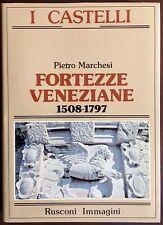 PIETRO MARCHESI - FORTEZZE VENEZIANE 1508-1797 - Collana I Castelli Rusconi 1984