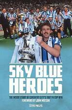 Sky Blue Heroes: The Inside Story of Coventry City's 1987 FA Cup Win,Steve Phelp