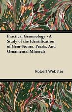 Practical Gemmology - a Study of the Identification of Gem-Stones, Pearls,...