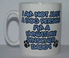 Not Just A Dog Person I'M A Miniature Pinscher Daddy Printed Mug - Gift Present