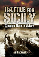 The Battle for Sicily. Stepping Stone to Victory by Blackwell, Ian (Hardback boo