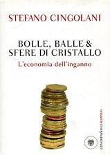 Cingolani Stefano BOLLE, BALLE & SFERE DI CRISTALLO L'ECONOMIA DELL'INGANNO 2011
