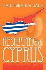 Reshaping of Cyprus : A Two-State Solution by Halil Ibrahim Salih (2013,...