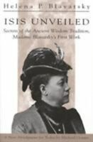 Isis Unveiled: Secrets of the Ancient Wisdom Tradition, Madame Blavatsky's Fi...