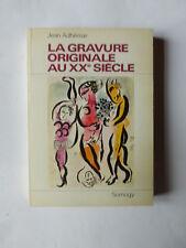 La gravure originale au XXème siècle - par Jean ADHEMAR - Ed. Somogy 1967
